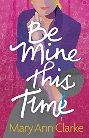 Illustrated book cover, blonde woman in purple shirt against pink ground script title Be Mine This Time by author MaryAnn Clarke